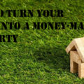 7 Ways to Turn Your Home Into a Money-Making Property